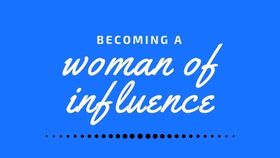 Becoming A Woman of Influence
