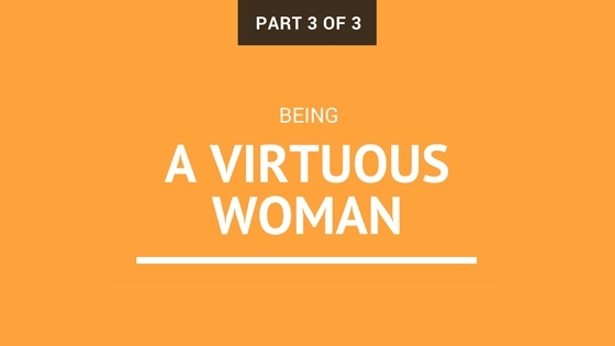 Being a Virtuous Woman Part 3