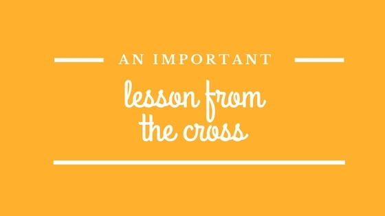 An Important Lesson From The Cross