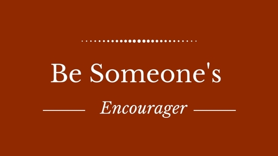 Be Someone's Encourager
