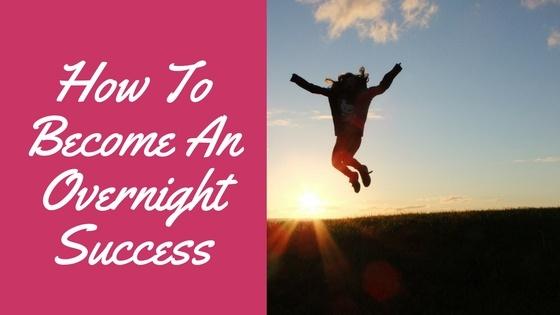 Becoming an Overnight Success