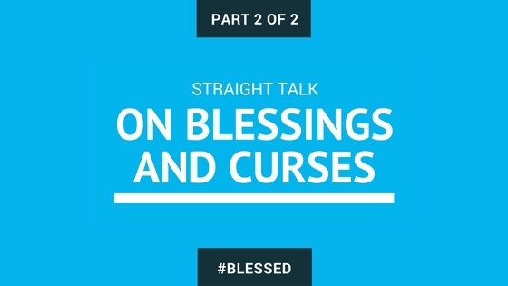 Straight Talk on Blessings And Curses - Part 1