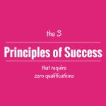 3 Success Principles That Require Zero Qualifications