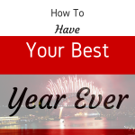 How To Have Your Best Year Ever