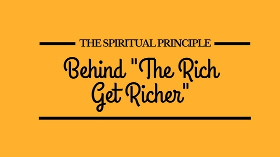 The Rich Get Richer Spiritual Principle