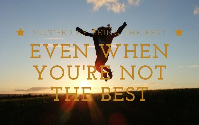 Succeed At Being The Best, Even When You're Not