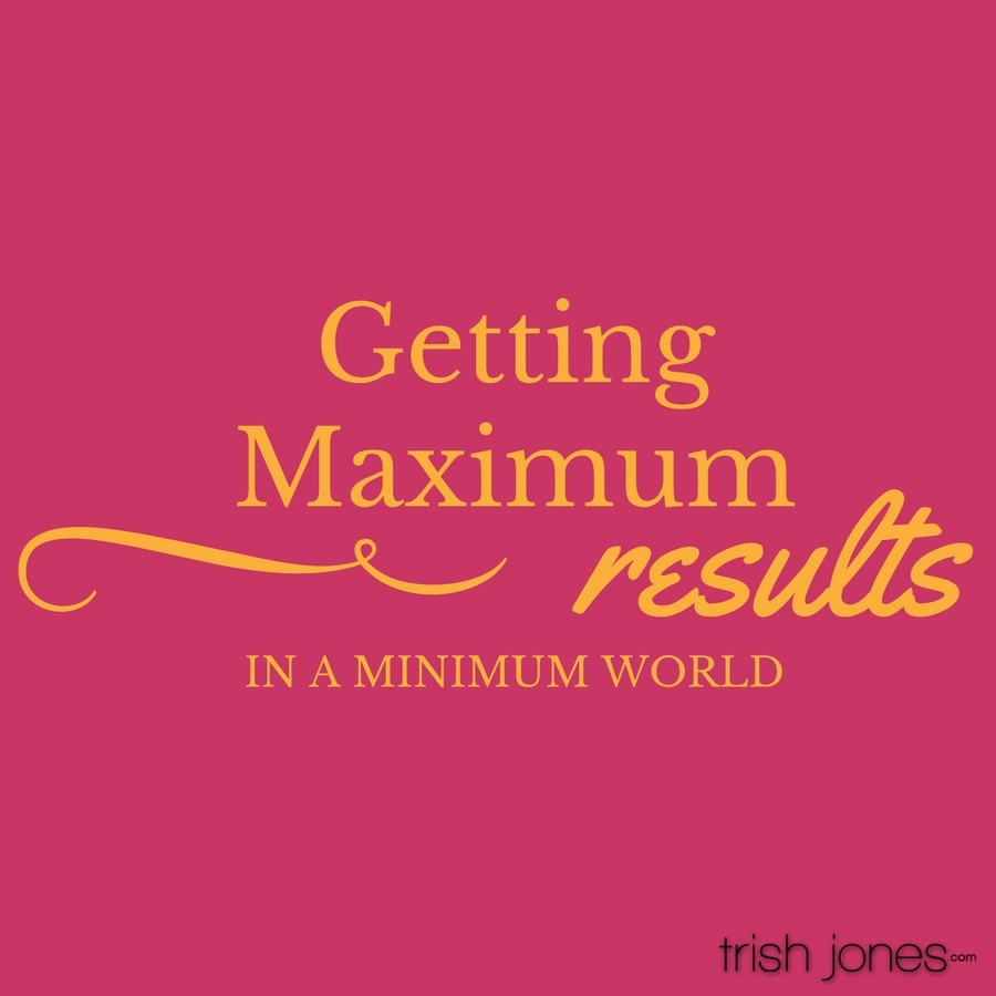 Getting Maximum Results In a Minimum World