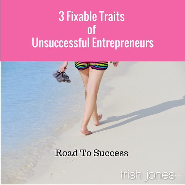 3 Fixable Traits of Unsuccessful Entrepreneurs