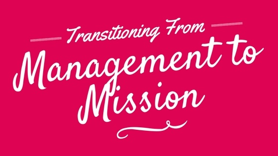 Transitioning from Management to Mission